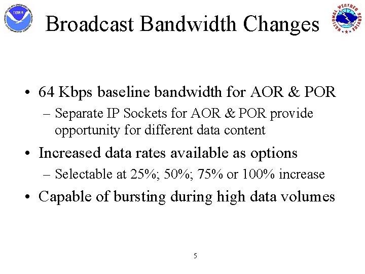 Broadcast Bandwidth Changes • 64 Kbps baseline bandwidth for AOR & POR – Separate