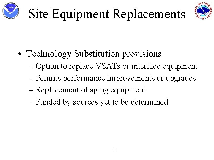 Site Equipment Replacements • Technology Substitution provisions – Option to replace VSATs or interface