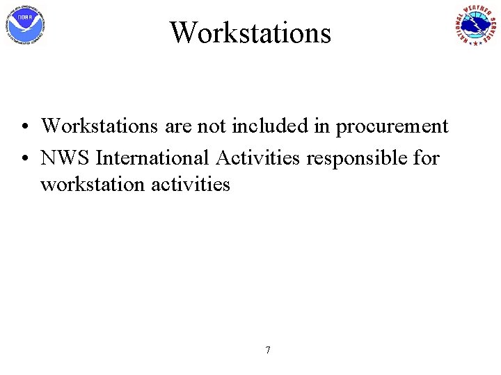 Workstations • Workstations are not included in procurement • NWS International Activities responsible for