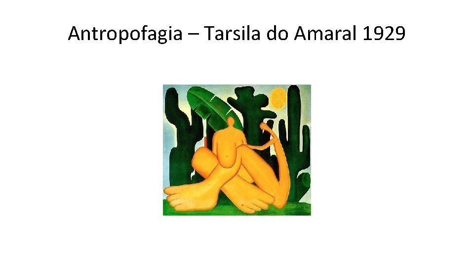 Antropofagia – Tarsila do Amaral 1929