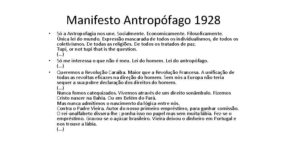 Manifesto Antropófago 1928 • • • Só a Antropofagia nos une. Socialmente. Economicamente. Filosoficamente.