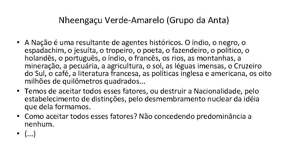 Nheengaçu Verde-Amarelo (Grupo da Anta) • A Nação é uma resultante de agentes históricos.