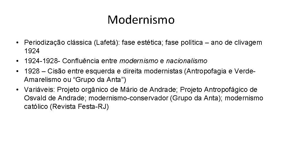 Modernismo • Periodização clássica (Lafetá): fase estética; fase política – ano de clivagem 1924