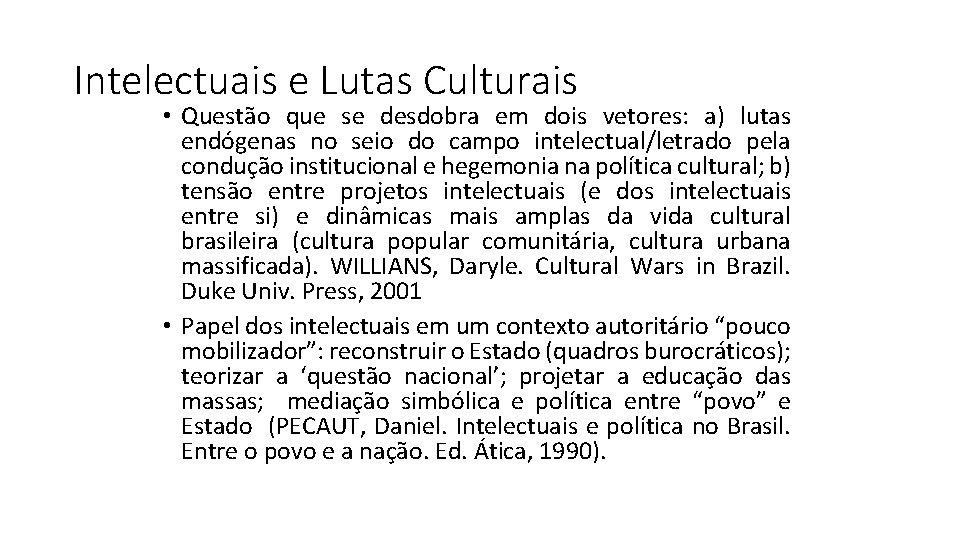Intelectuais e Lutas Culturais • Questão que se desdobra em dois vetores: a) lutas