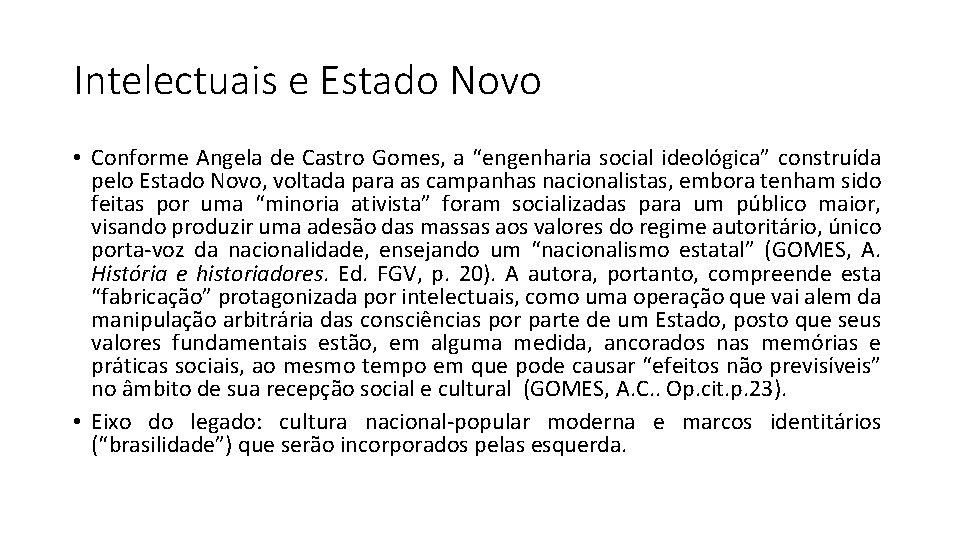 "Intelectuais e Estado Novo • Conforme Angela de Castro Gomes, a ""engenharia social ideológica"""