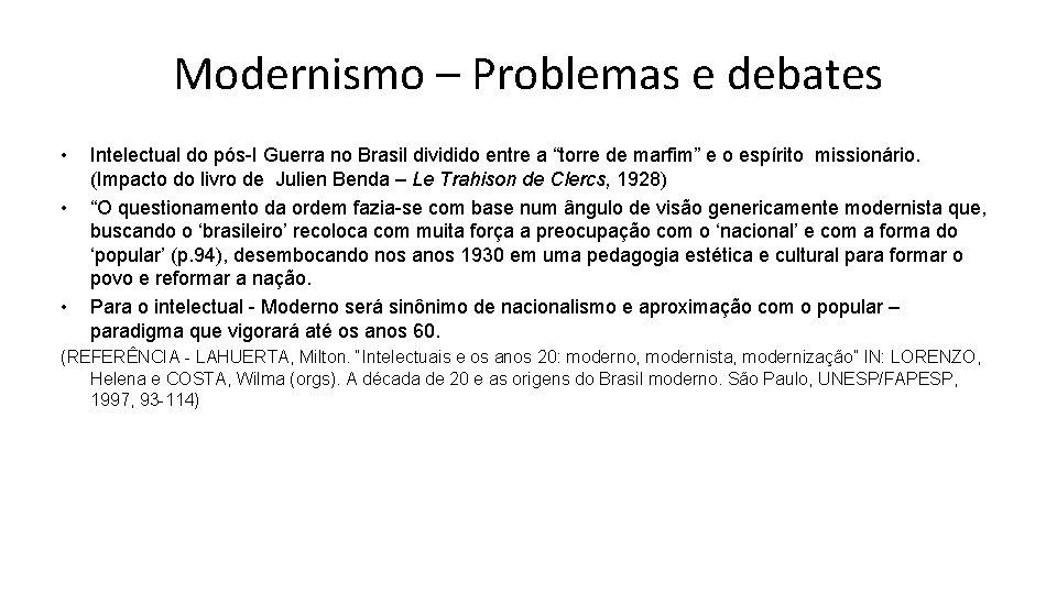 Modernismo – Problemas e debates • • • Intelectual do pós-I Guerra no Brasil