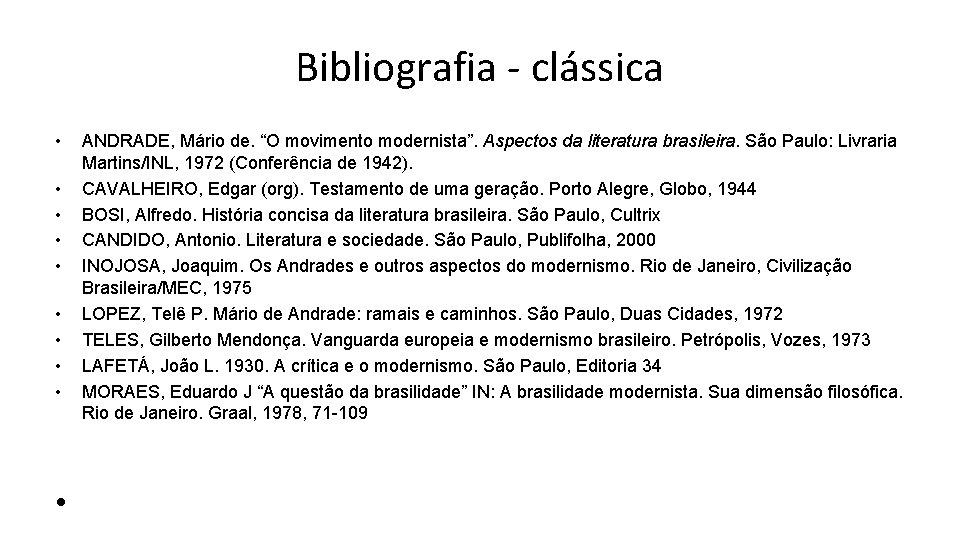 """Bibliografia - clássica • • • ANDRADE, Mário de. """"O movimento modernista"""". Aspectos da"""