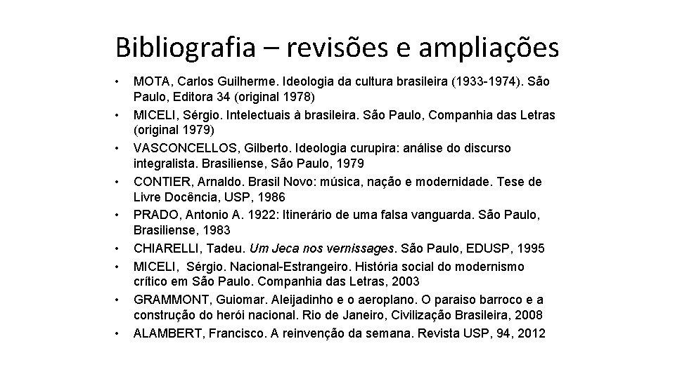 Bibliografia – revisões e ampliações • • • MOTA, Carlos Guilherme. Ideologia da cultura
