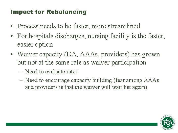 Impact for Rebalancing • Process needs to be faster, more streamlined • For hospitals
