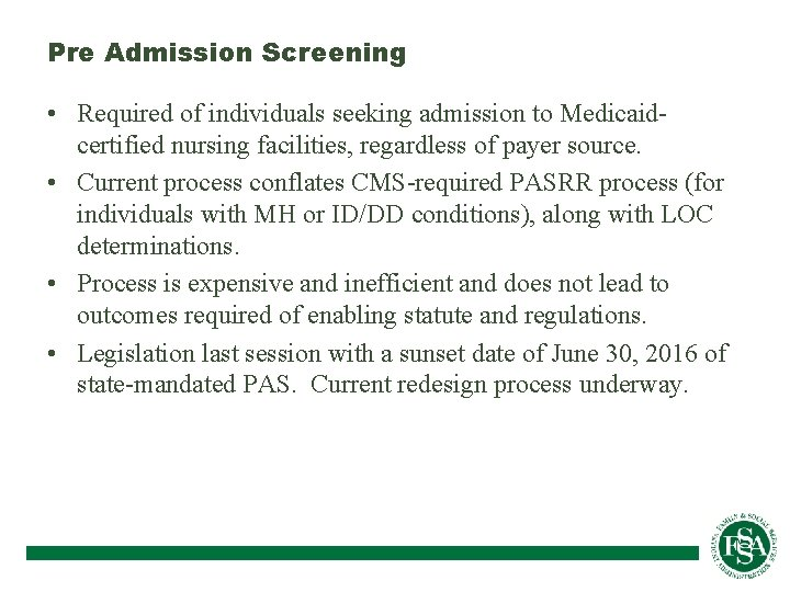 Pre Admission Screening • Required of individuals seeking admission to Medicaidcertified nursing facilities, regardless