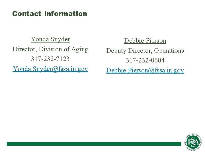 Contact Information Yonda Snyder Director, Division of Aging 317 -232 -7123 Yonda. Snyder@fssa. in.