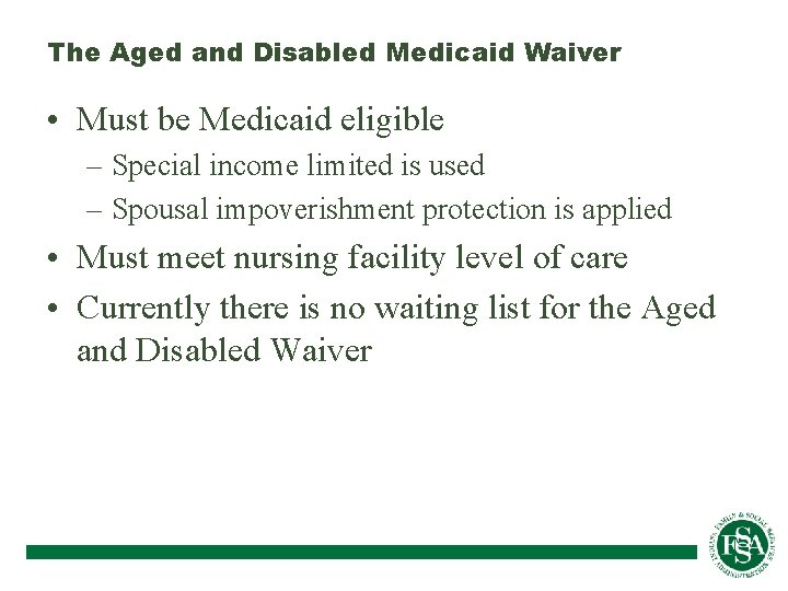 The Aged and Disabled Medicaid Waiver • Must be Medicaid eligible – Special income