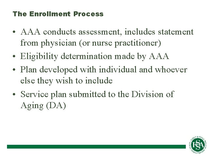 The Enrollment Process • AAA conducts assessment, includes statement from physician (or nurse practitioner)