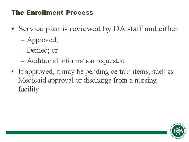 The Enrollment Process • Service plan is reviewed by DA staff and either –