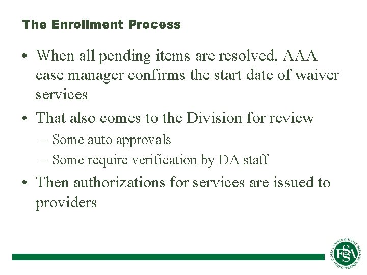 The Enrollment Process • When all pending items are resolved, AAA case manager confirms