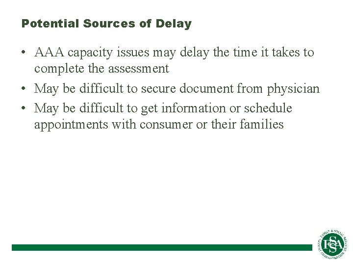 Potential Sources of Delay • AAA capacity issues may delay the time it takes