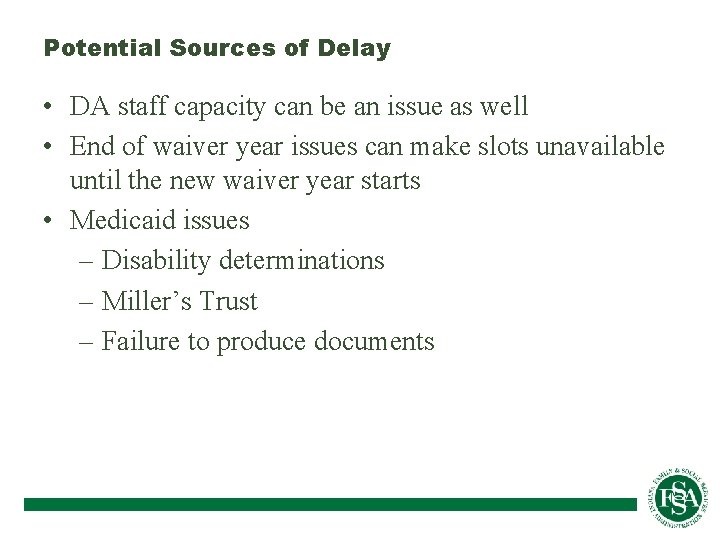 Potential Sources of Delay • DA staff capacity can be an issue as well