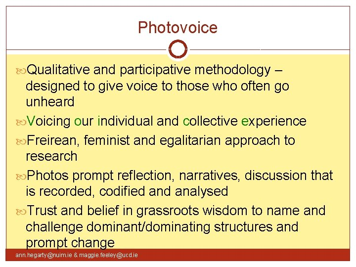 Photovoice Qualitative and participative methodology – designed to give voice to those who often