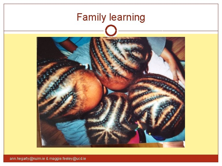 Family learning ann. hegarty@nuim. ie & maggie. feeley@ucd. ie