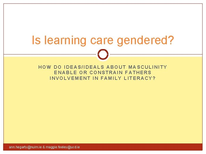Is learning care gendered? HOW DO IDEAS/IDEALS ABOUT MASCULINITY ENABLE OR CONSTRAIN FATHERS INVOLVEMENT