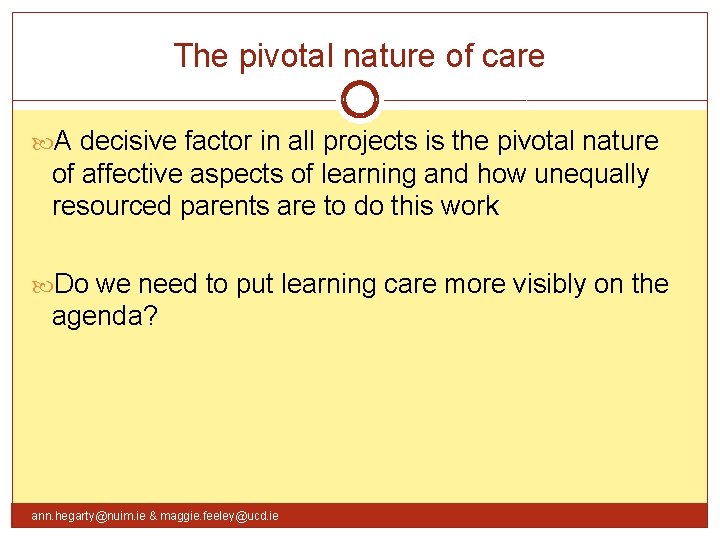The pivotal nature of care A decisive factor in all projects is the pivotal