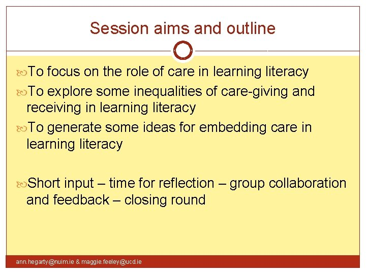 Session aims and outline To focus on the role of care in learning literacy