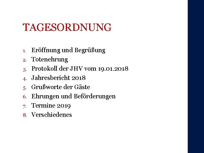 TAGESORDNUNG 1. 2. 3. 4. 5. 6. 7. 8. Eröffnung und Begrüßung Totenehrung Protokoll