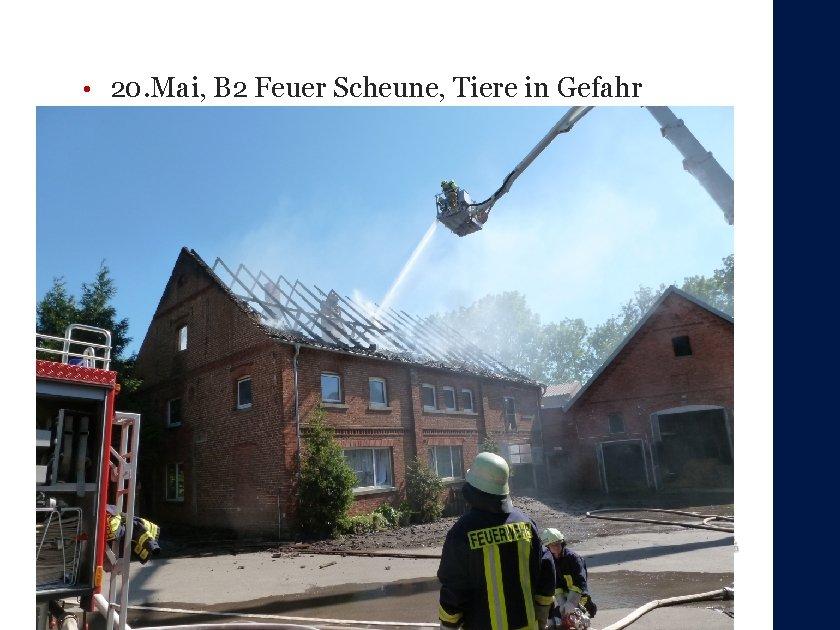 • 20. Mai, B 2 Feuer Scheune, Tiere in Gefahr