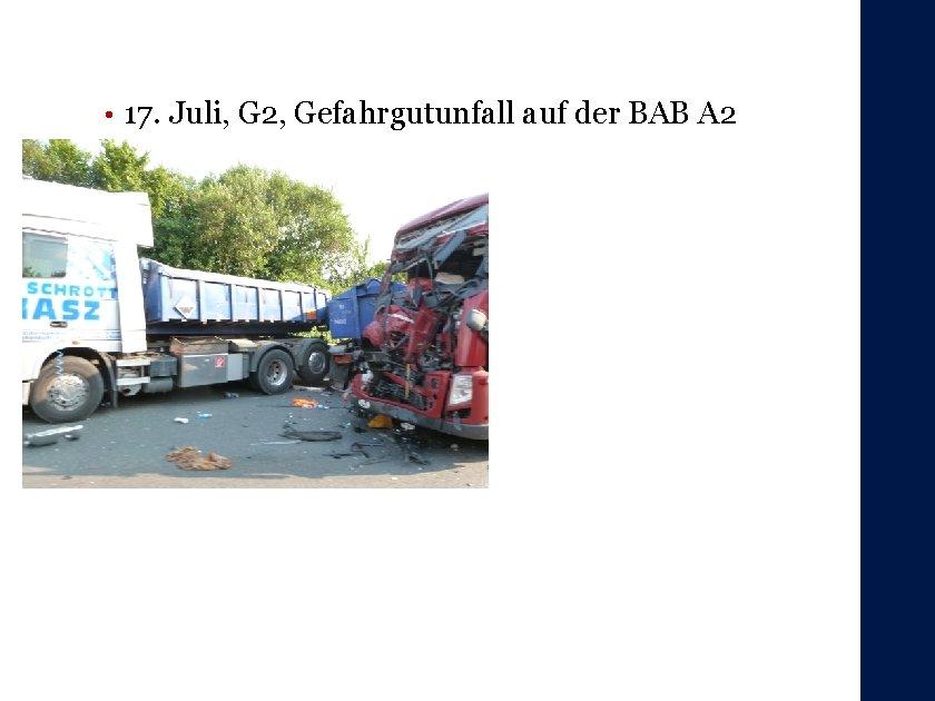 • 17. Juli, G 2, Gefahrgutunfall auf der BAB A 2