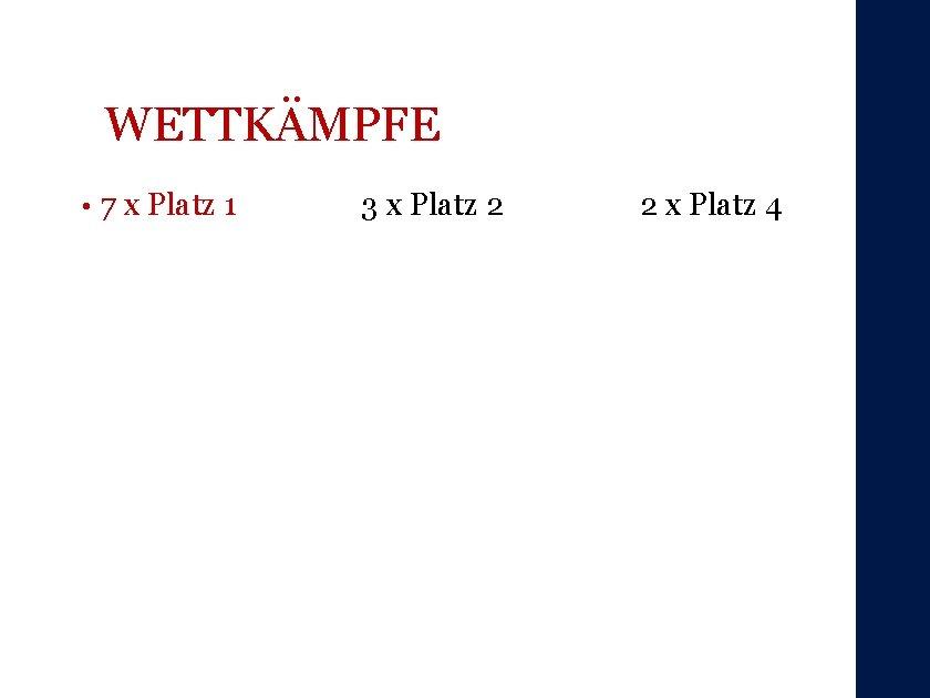 WETTKÄMPFE • 7 x Platz 1 3 x Platz 2 2 x Platz 4