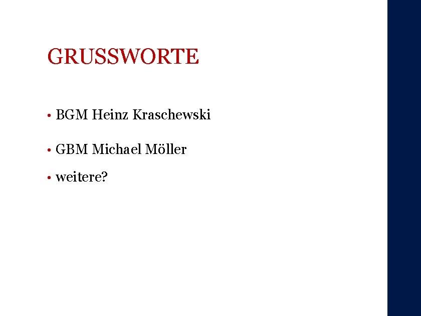 GRUSSWORTE • BGM Heinz Kraschewski • GBM Michael Möller • weitere?