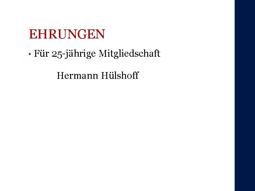 EHRUNGEN • Für 25 -jährige Mitgliedschaft Hermann Hülshoff