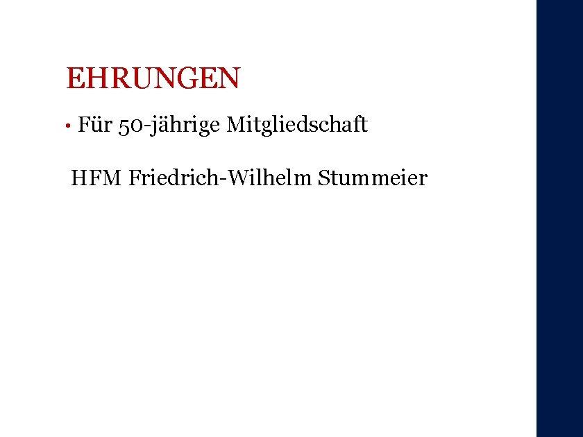 EHRUNGEN • Für 50 -jährige Mitgliedschaft HFM Friedrich-Wilhelm Stummeier