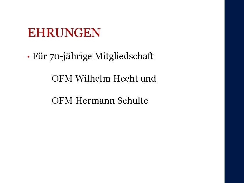 EHRUNGEN • Für 70 -jährige Mitgliedschaft OFM Wilhelm Hecht und OFM Hermann Schulte