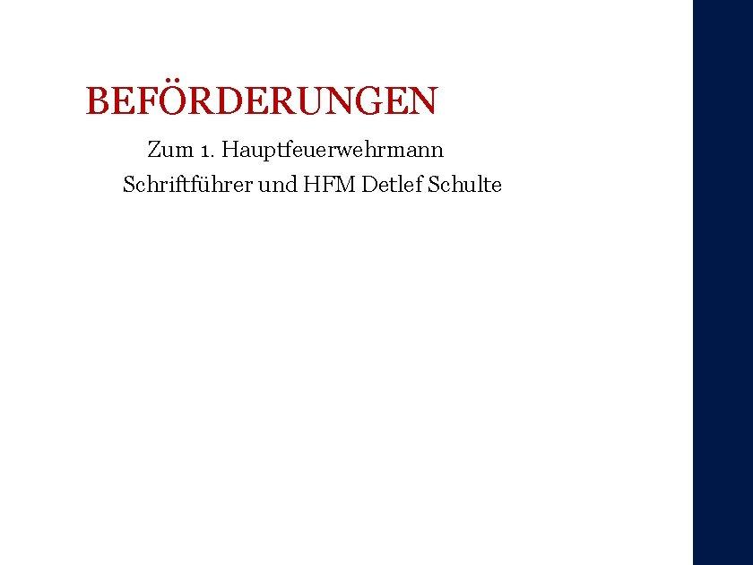 BEFÖRDERUNGEN Zum 1. Hauptfeuerwehrmann Schriftführer und HFM Detlef Schulte