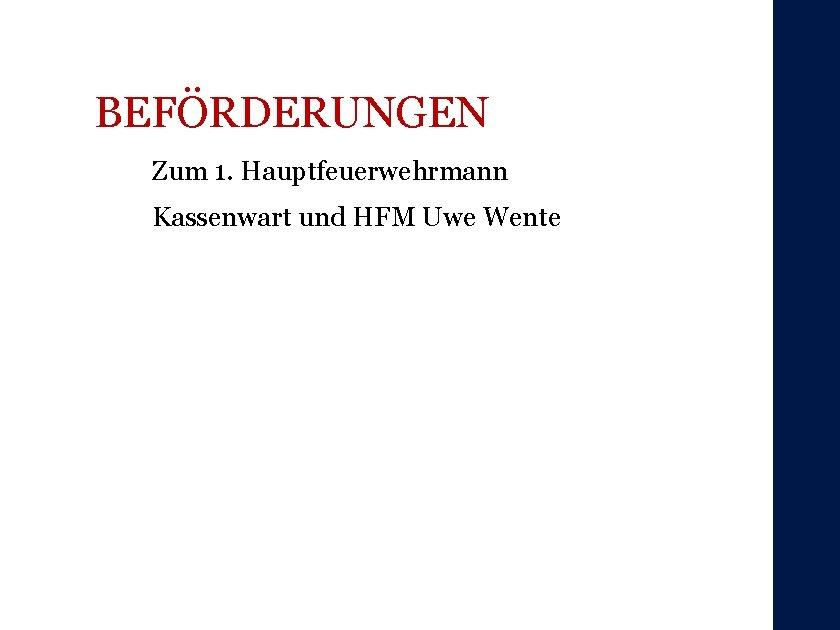 BEFÖRDERUNGEN Zum 1. Hauptfeuerwehrmann Kassenwart und HFM Uwe Wente
