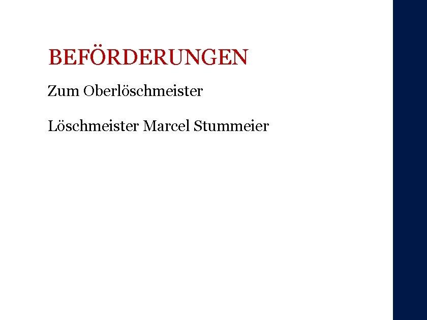 BEFÖRDERUNGEN Zum Oberlöschmeister Löschmeister Marcel Stummeier