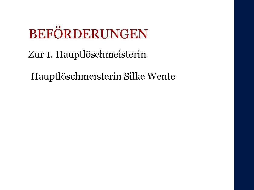 BEFÖRDERUNGEN Zur 1. Hauptlöschmeisterin Silke Wente