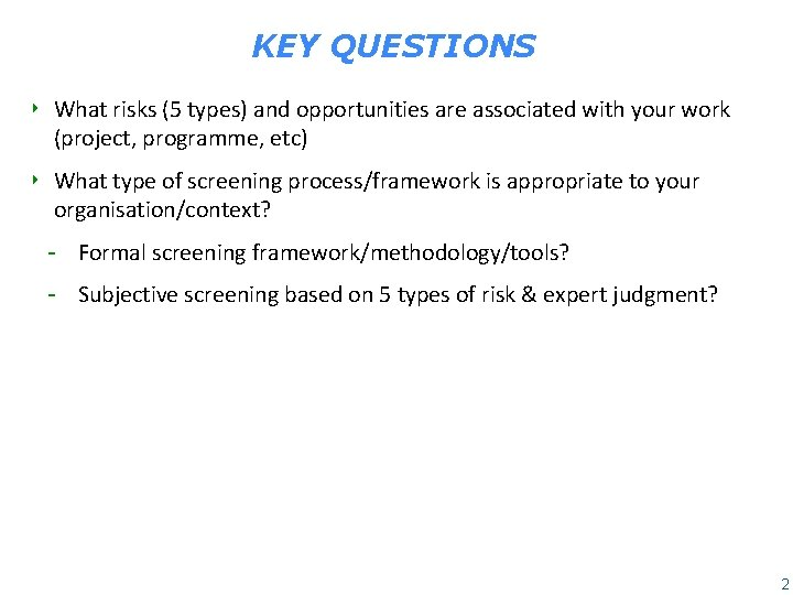 KEY QUESTIONS ‣ What risks (5 types) and opportunities are associated with your work