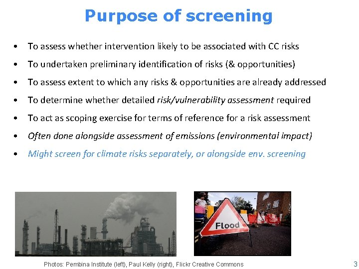 Purpose of screening • To assess whether intervention likely to be associated with CC