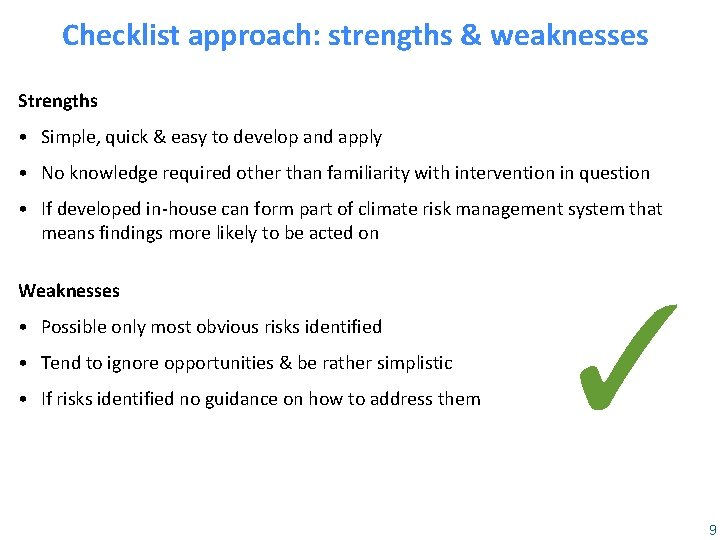 Checklist approach: strengths & weaknesses Strengths • Simple, quick & easy to develop and