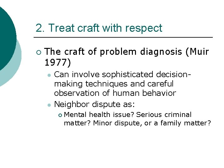 2. Treat craft with respect ¡ The craft of problem diagnosis (Muir 1977) l
