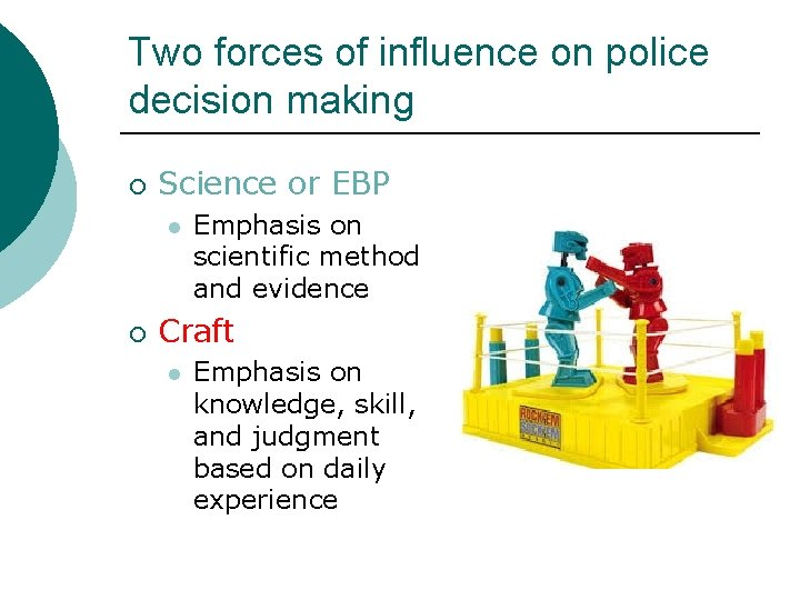 Two forces of influence on police decision making ¡ Science or EBP l ¡