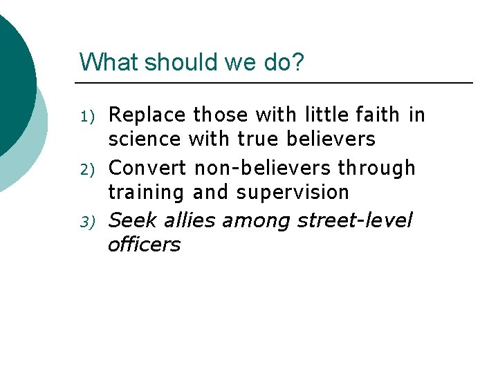 What should we do? 1) 2) 3) Replace those with little faith in science