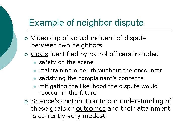 Example of neighbor dispute ¡ ¡ Video clip of actual incident of dispute between