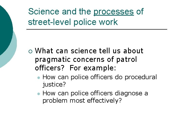 Science and the processes of street-level police work ¡ What can science tell us
