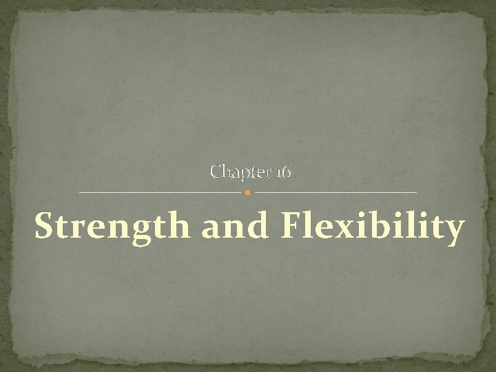 Chapter 16 Strength and Flexibility