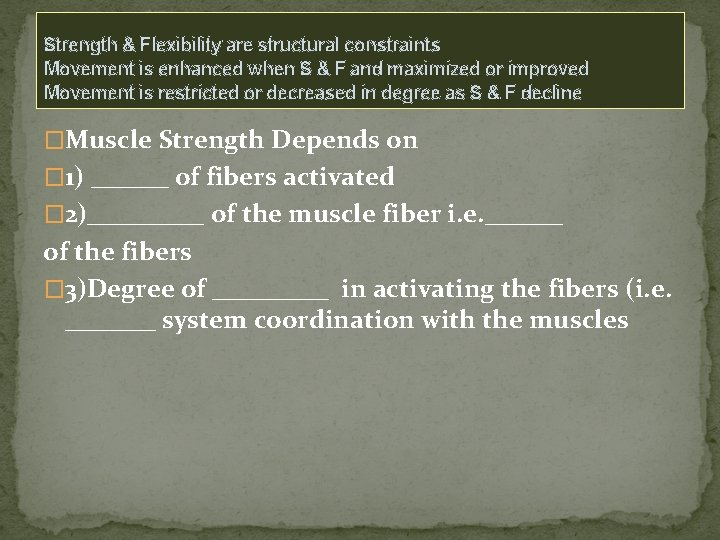 Strength & Flexibility are structural constraints Movement is enhanced when S & F and