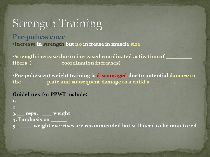 Strength Training Pre-pubescence • Increase in strength but no increase in muscle size •