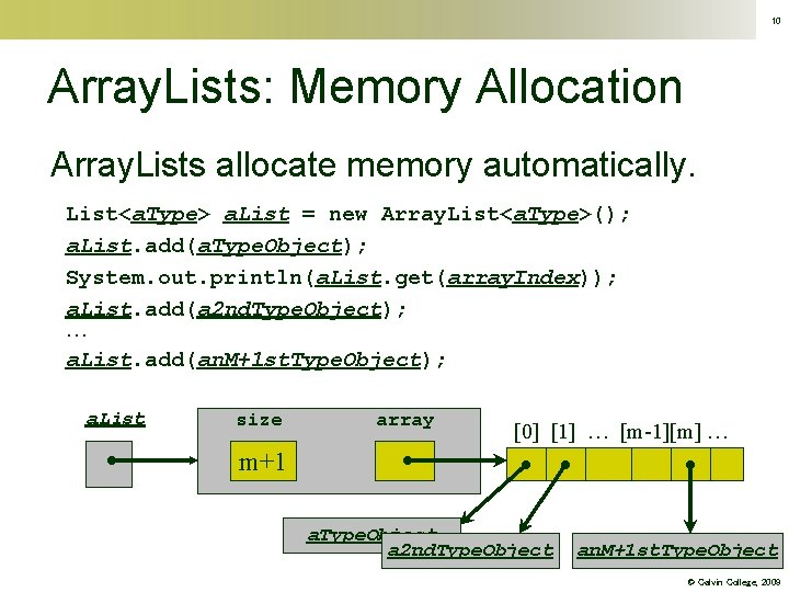 10 Array. Lists: Memory Allocation Array. Lists allocate memory automatically. List<a. Type> a. List